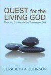Quest for the Living God: Mapping Frontiers in the Theology of God - Elizabeth A. Johnson