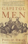 Capitol Men: The Epic Story of Reconstruction Through the Lives of the First Black Congressmen - Philip Dray