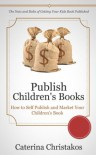 Publish Children's Books - How to Self Publish and Market Your Kids Books - Caterina Christakos