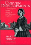 Uneven Developments: The Ideological Work of Gender in Mid-Victorian England - Mary Poovey