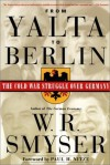 From Yalta to Berlin: The Cold War Struggle Over Germany - W.R. Smyser