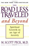 The Road Less Traveled and Beyond: Spiritual Growth in an Age of Anxiety - M. Scott Peck