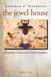 The Jewel House: Elizabethan London and the Scientific Revolution - Deborah Harkness