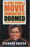10 Sure Signs a Movie Character is Doomed: And Other Surprising Movie Lists - Richard Roeper