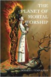 The Planet of Mortal Worship - Donald I. Templeman