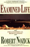 Examined Life: Philosophical Meditations - Robert Nozick