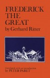 Frederick the Great: A Historical Profile - Gerhard Ritter, Peter Paret