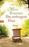 Das verborgene Haus: Roman - Maria Ernestam