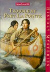 Trouble at Fort Lapointe - Kathleen Ernst