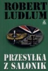 Przesyłka z Salonik - Robert Ludlum