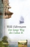 Der lange Weg des Lukas B. - Willi Fährmann