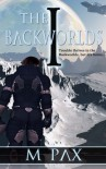 The Backworlds (Book 1) - M. Pax
