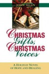 Christmas Gifts, Christmas Voices: A Holiday Novel of Hope and Healing - John  Allen