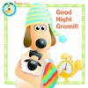 Good Night Gromit! - Aardman, Stuart Trotter
