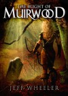 The Blight of Muirwood (Legends of Muirwood: Book 2) - Jeff Wheeler