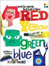 And to Name But Just a Few: Red, Yellow, Green, Blue - Laurie Rosenwald