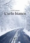 L'urlo bianco - Antonio Ferrara