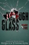 Through Glass - Episode Five (Through Glass Novella Series) - Rebecca Ethington