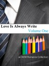 Love Is Always Write: Volume One - SJD Peterson, Stephani Hecht, Megan Derr, Justin South, West Thornhill, Dany Sirene, S.L. Armstrong, K. Piet, Kim Alan, Kathryn Sparrow, Megan Slayer, Alessandra Ebulu, Laura Harner, Alex Mar, C.C. Williams, Nallux