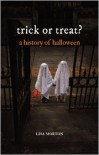 Trick or Treat: A History of Halloween - Lisa Morton