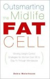 Outsmarting the Midlife Fat Cell - Debra Waterhouse