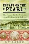 Escape on the Pearl: The Heroic Bid for Freedom on the Underground Railroad - Mary Kay Ricks