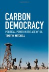 Carbon Democracy: Political Power in the Age of Oil - Timothy Mitchell