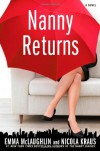 Nanny Returns: A Novel - Nicola Kraus; Emma McLaughlin
