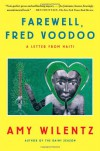 Farewell, Fred Voodoo: A Letter from Haiti - Amy Wilentz
