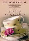 Przepis na szczęście - Katarzyna Michalak