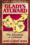 Gladys Aylward: The Adventure of a Lifetime - Janet Benge, Geoff Benge