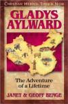 Gladys Aylward: The Adventure of a Lifetime - Janet Benge, Geoff Benge