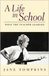 A Life In School: What The Teacher Learned - Jane Tompkins