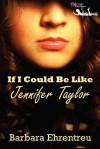 If I Could Be Like Jennifer Taylor - Barbara Ehrentreu
