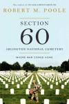 Section 60: Arlington National Cemetery: Where War Comes Home - Robert M Poole