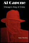 Al Capone: Chicago's King of Crime - Nate Hendley