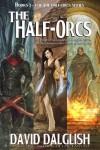 The Half-Orcs (Omnibus, Volume One) - David Dalglish