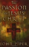 Passion of Jesus Christ - John Piper