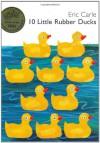 10 Little Rubber Ducks - Eric Carle