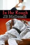 In the Rough - J.B. McDonald