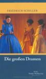 Die großen Dramen - Friedrich von Schiller