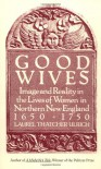 Good Wives: Image and Reality in the Lives of Women in Northern New England, 1650-1750 - Laurel Thatcher Ulrich, J. Laslocky
