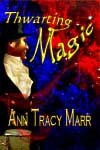 Thwarting Magic (prequel to Round Table Magician) - Ann Tracy Marr