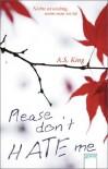 Please don't hate me: Nichts ist wichtig, wenn man tot ist - A. S. King