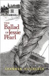 The Ballad of Jessie Pearl - Shannon Hitchcock