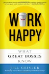 Work Happy: What Great Bosses Know - Jill Geisler
