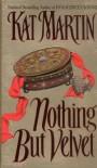 Nothing But Velvet - Kat Martin
