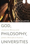 God, Philosophy, Universities: A Selective History of the Catholic Philosophical Tradition - Alasdair MacIntyre