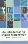 An Introduction to English Morphology: Words and Their Structure (Edinburgh Textbooks on the English Language) - Andrew Carstairs-McCarthy