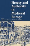 Heresy and Authority in Medieval Europe - Edward Peters